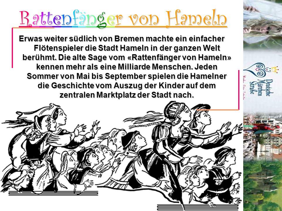 Rattenfänger von Hameln Erwas weiter südlich von Bremen machte ein einfacher Flötenspieler die Stadt Hameln in der ganzen Welt berühmt. Die alte Sage