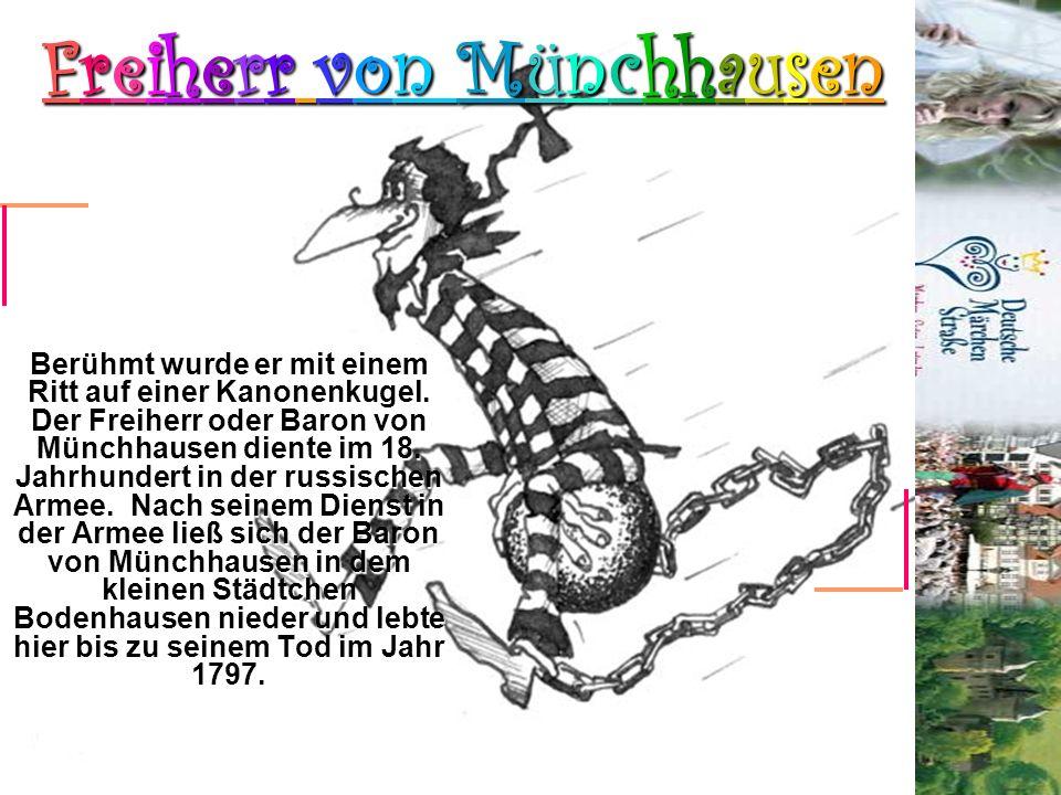 Freiherr von Münchhausen Berühmt wurde er mit einem Ritt auf einer Kanonenkugel. Der Freiherr oder Baron von Münchhausen diente im 18. Jahrhundert in