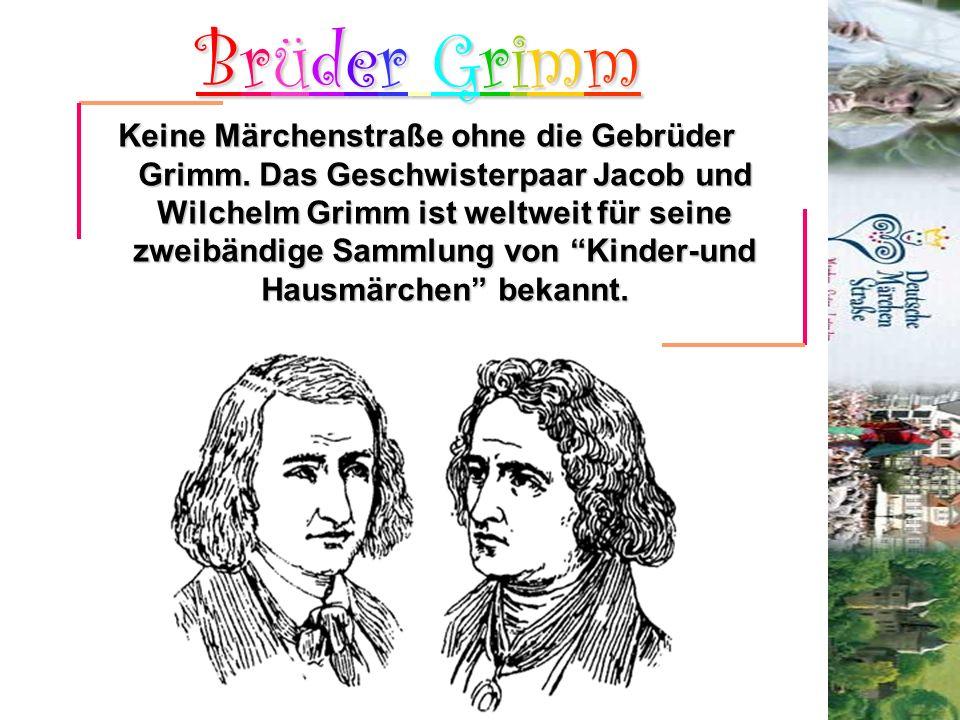 Brüder Grimm Keine Märchenstraße ohne die Gebrüder Grimm. Das Geschwisterpaar Jacob und Wilchelm Grimm ist weltweit für seine zweibändige Sammlung von