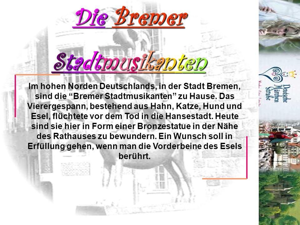 Die Bremer Stadtmusikanten Im hohen Norden Deutschlands, in der Stadt Bremen, sind die Bremer Stadtmusikanten zu Hause. Das Vierergespann, bestehend a