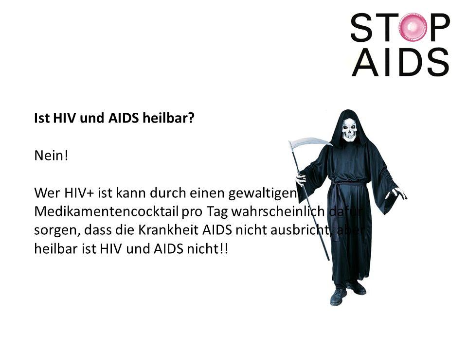 Ist HIV und AIDS heilbar.Nein.