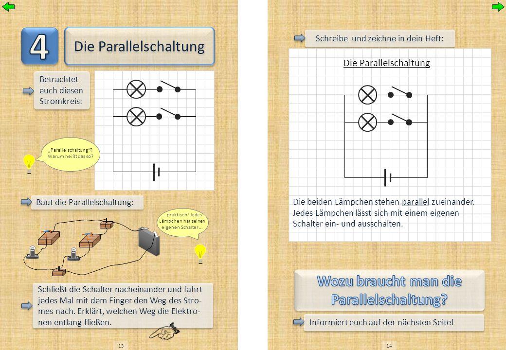 Die Parallelschaltung Betrachtet euch diesen Stromkreis: Baut die Parallelschaltung: Schließt die Schalter nacheinander und fahrt jedes Mal mit dem Fi