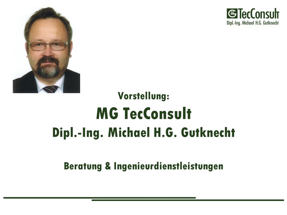 Wer ist MG TecConsult .MGT Intro 2013-09-13 DE2 MG TecConsult Dipl.-Ing.