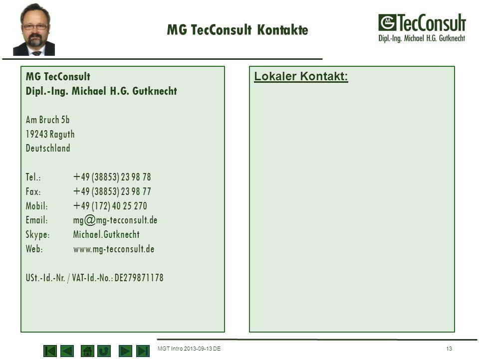 MG TecConsult Kontakte MGT Intro 2013-09-13 DE13 MG TecConsult Dipl.-Ing. Michael H.G. Gutknecht Am Bruch 5b 19243 Raguth Deutschland Tel.: +49 (38853
