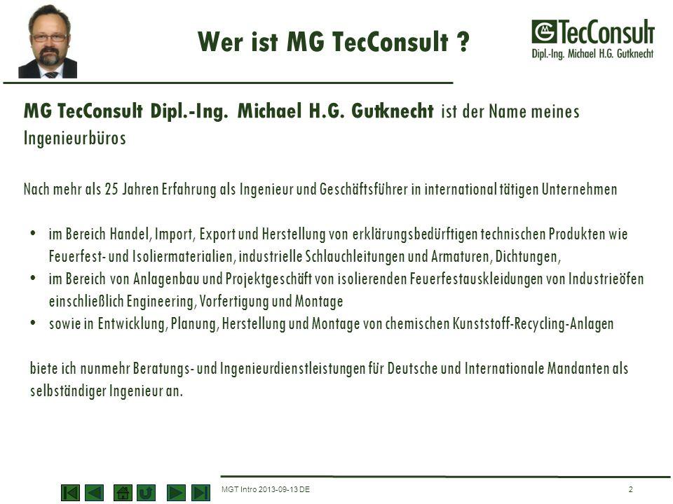 Wer ist MG TecConsult ? MGT Intro 2013-09-13 DE2 MG TecConsult Dipl.-Ing. Michael H.G. Gutknecht ist der Name meines Ingenieurbüros Nach mehr als 25 J