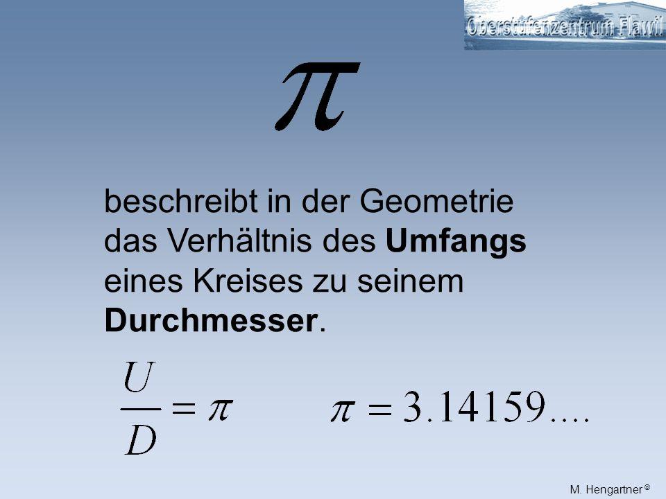 M. Hengartner © U D Der Umfang ist um da Pi-fache grösser als der Durchmesser.