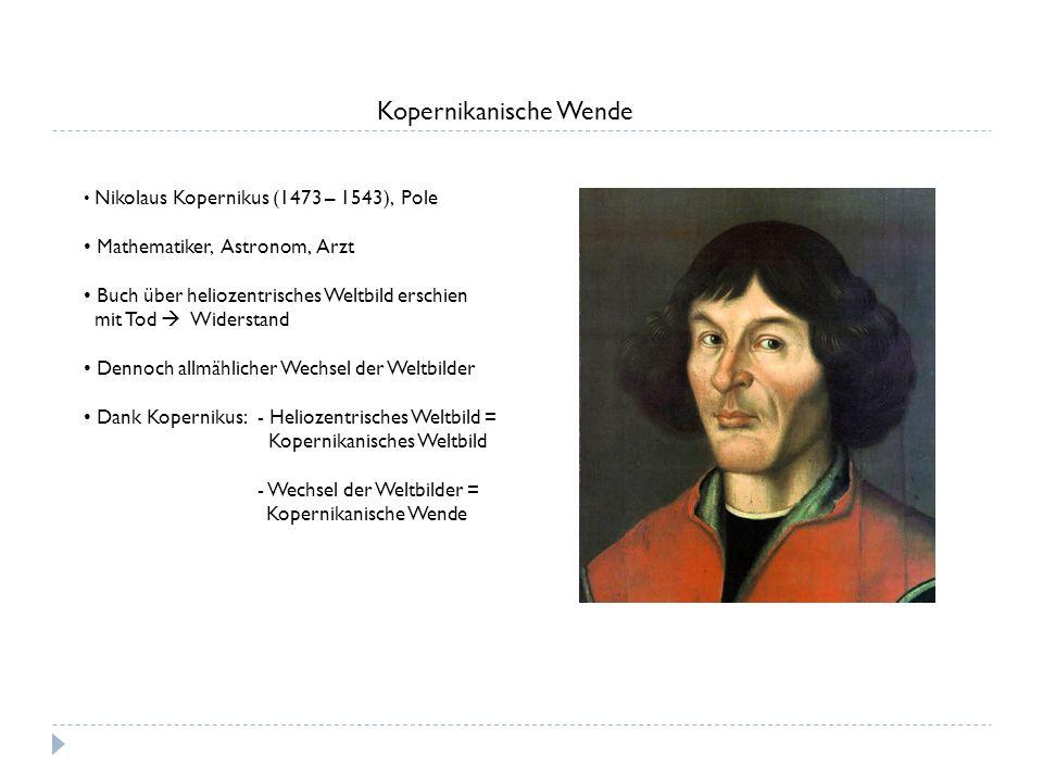 Kopernikanische Wende Nikolaus Kopernikus (1473 – 1543), Pole Mathematiker, Astronom, Arzt Buch über heliozentrisches Weltbild erschien mit Tod Widers