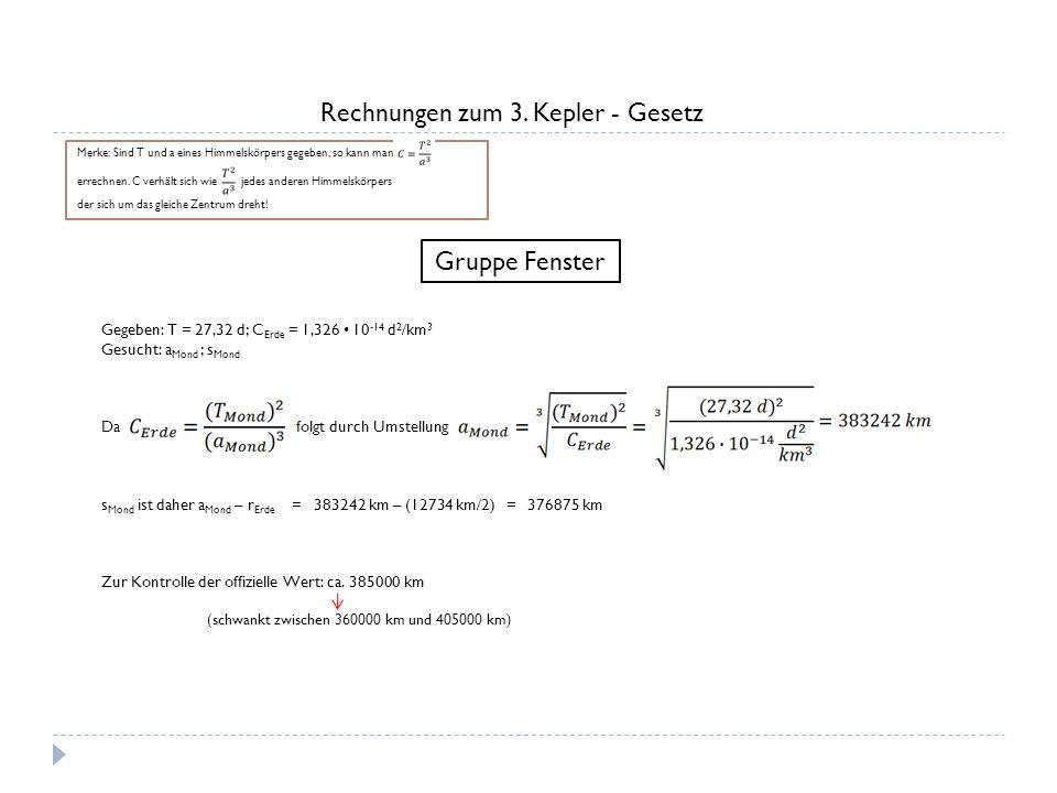Rechnungen zum 3. Kepler - Gesetz Merke: Sind T und a eines Himmelskörpers gegeben, so kann man errechnen. C verhält sich wie jedes anderen Himmelskör