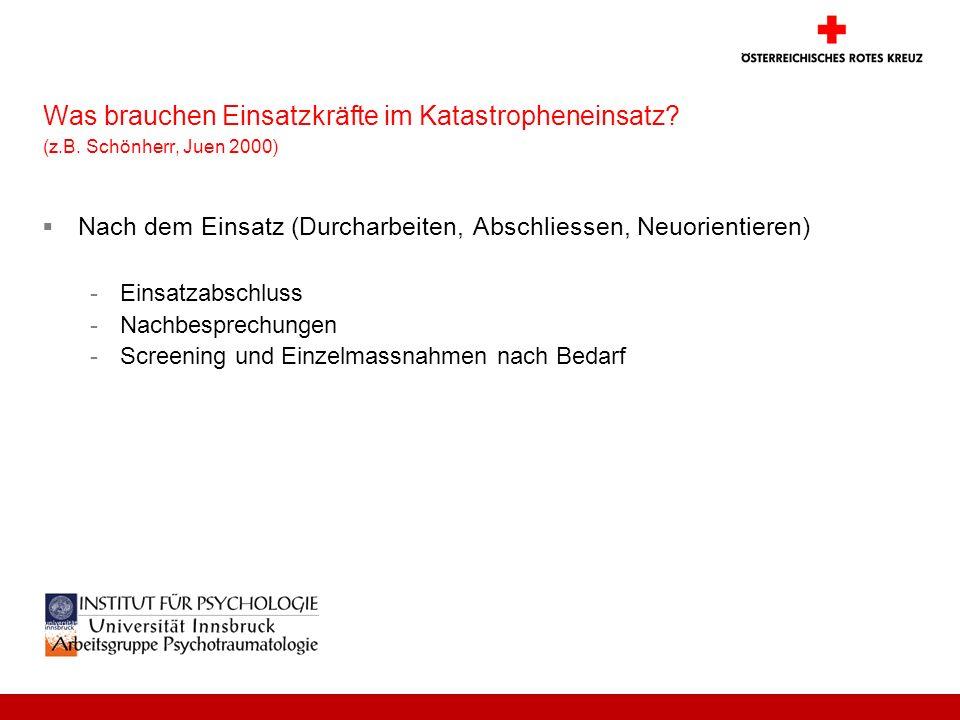 Was brauchen Einsatzkräfte im Katastropheneinsatz? (z.B. Schönherr, Juen 2000) Nach dem Einsatz (Durcharbeiten, Abschliessen, Neuorientieren) -Einsatz