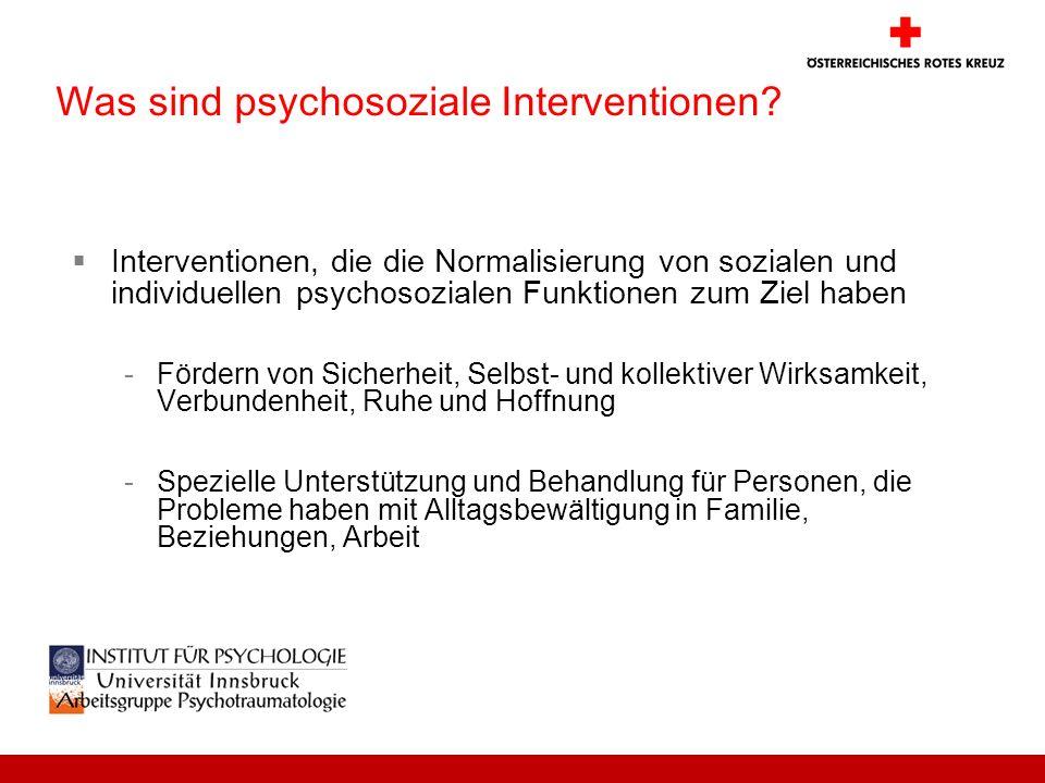Was sind psychosoziale Interventionen? Interventionen, die die Normalisierung von sozialen und individuellen psychosozialen Funktionen zum Ziel haben