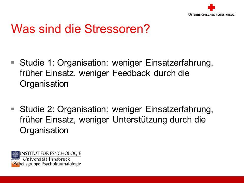 Was sind die Stressoren? Studie 1: Organisation: weniger Einsatzerfahrung, früher Einsatz, weniger Feedback durch die Organisation Studie 2: Organisat