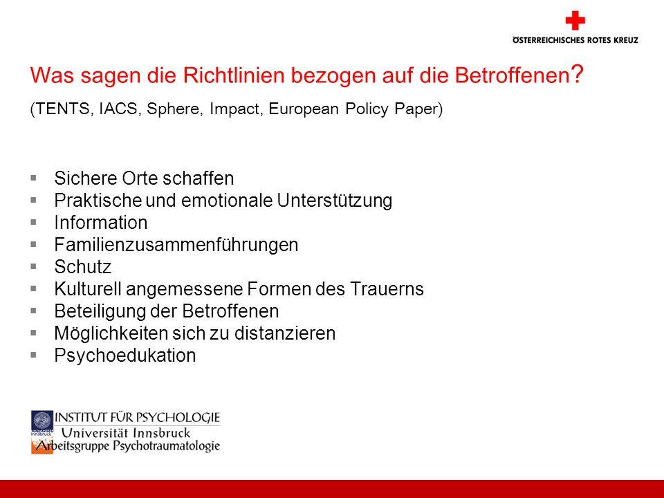 Was sagen die Richtlinien bezogen auf die Betroffenen ? (TENTS, IACS, Sphere, Impact, European Policy Paper) Sichere Orte schaffen Praktische und emot