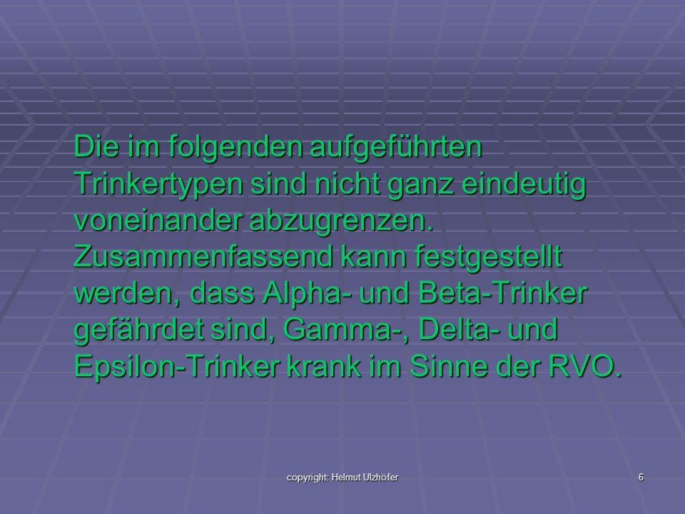 copyright: Helmut Ulzhöfer6 Die im folgenden aufgeführten Trinkertypen sind nicht ganz eindeutig voneinander abzugrenzen. Zusammenfassend kann festges