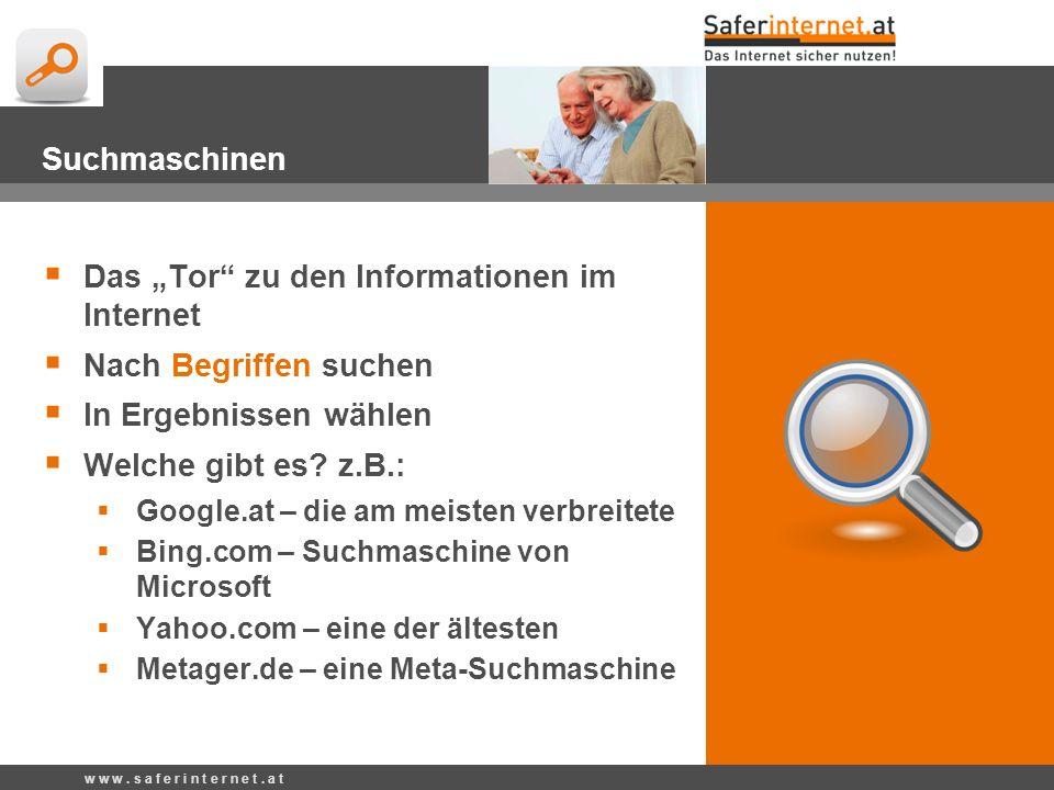 w w w. s a f e r i n t e r n e t. a t Suchmaschinen Das Tor zu den Informationen im Internet Nach Begriffen suchen In Ergebnissen wählen Welche gibt e
