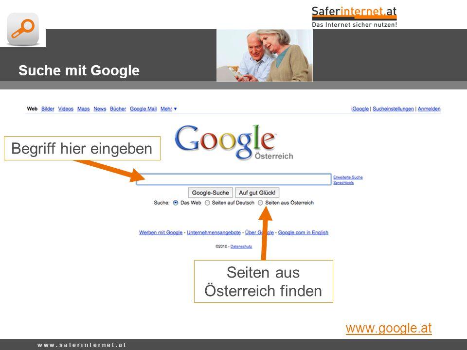 w w w. s a f e r i n t e r n e t. a t Suche mit Google Seiten aus Österreich finden Begriff hier eingeben www.google.at
