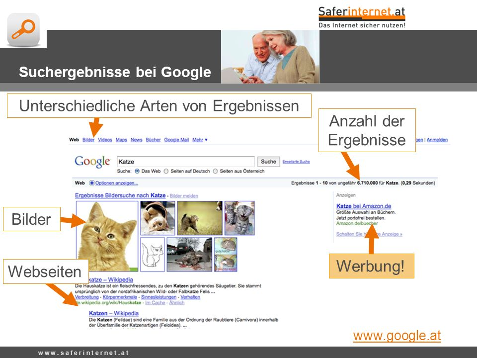 Webseiten w w w. s a f e r i n t e r n e t. a t Suchergebnisse bei Google Unterschiedliche Arten von Ergebnissen www.google.at Anzahl der Ergebnisse B