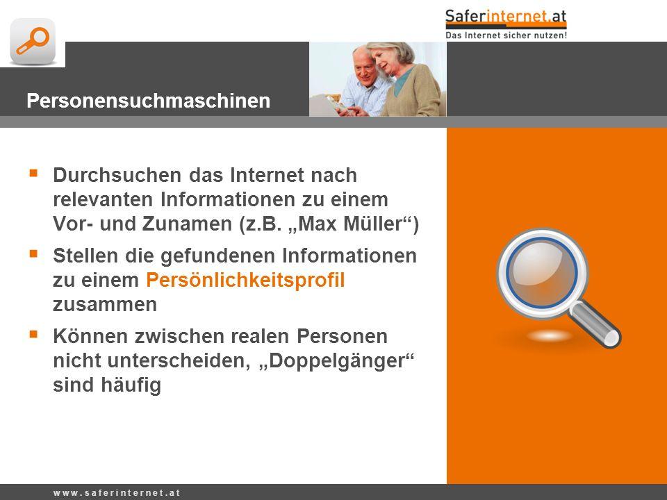 w w w. s a f e r i n t e r n e t. a t Personensuchmaschinen Durchsuchen das Internet nach relevanten Informationen zu einem Vor- und Zunamen (z.B. Max