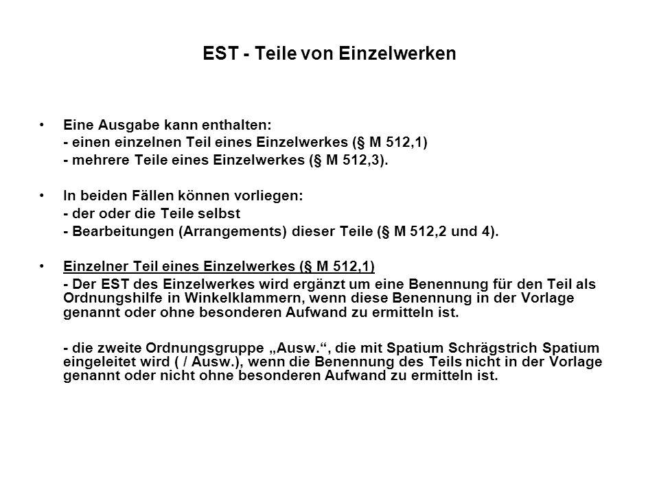 EST - Teile von Einzelwerken Eine Ausgabe kann enthalten: - einen einzelnen Teil eines Einzelwerkes (§ M 512,1) - mehrere Teile eines Einzelwerkes (§