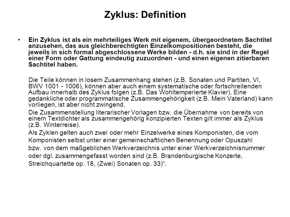 Zyklus: Definition Ein Zyklus ist als ein mehrteiliges Werk mit eigenem, übergeordnetem Sachtitel anzusehen, das aus gleichberechtigten Einzelkomposit