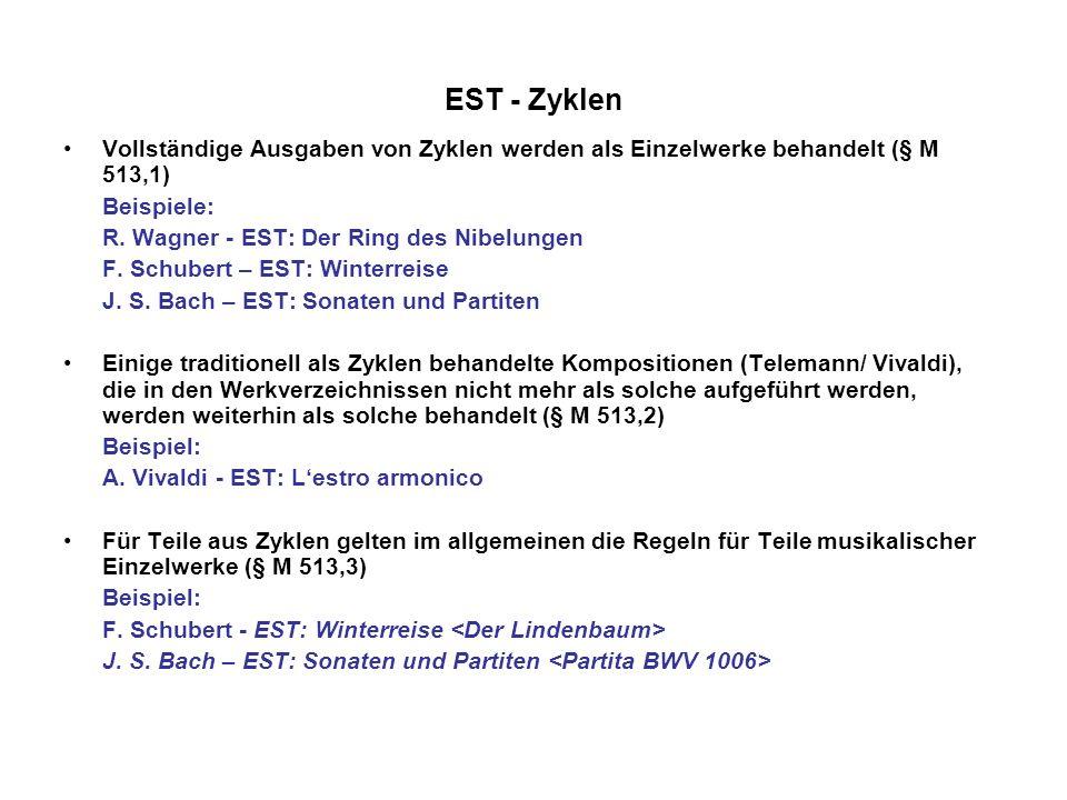 EST - Zyklen Vollständige Ausgaben von Zyklen werden als Einzelwerke behandelt (§ M 513,1) Beispiele: R. Wagner - EST: Der Ring des Nibelungen F. Schu