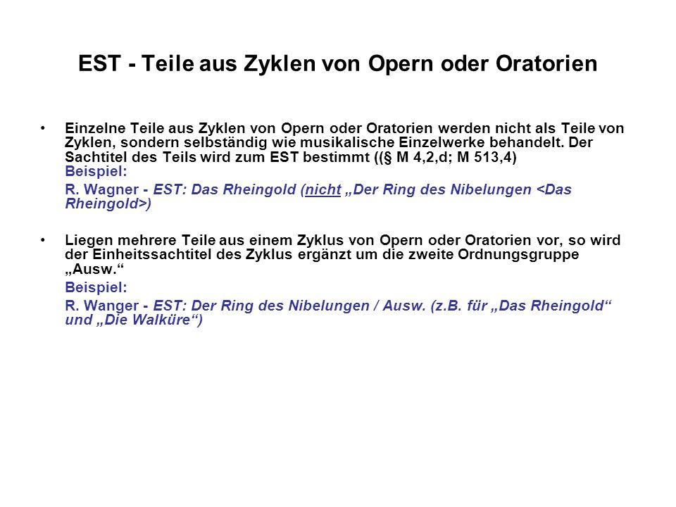 EST - Teile aus Zyklen von Opern oder Oratorien Einzelne Teile aus Zyklen von Opern oder Oratorien werden nicht als Teile von Zyklen, sondern selbstän