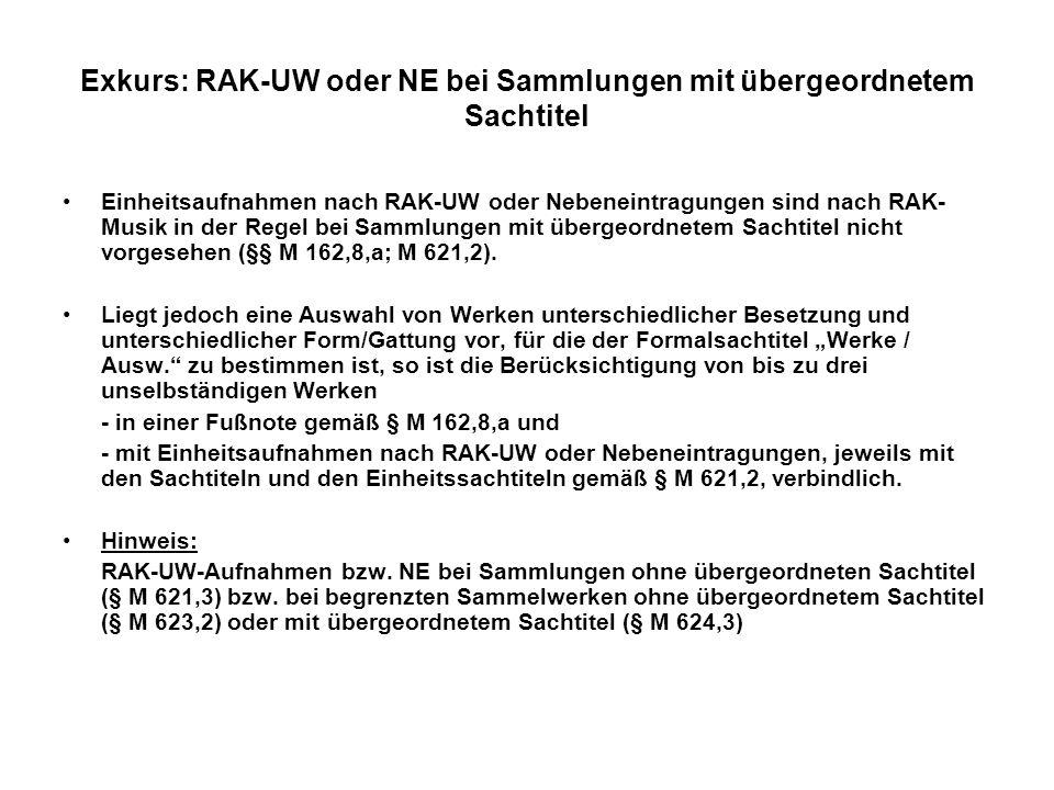 Exkurs: RAK-UW oder NE bei Sammlungen mit übergeordnetem Sachtitel Einheitsaufnahmen nach RAK-UW oder Nebeneintragungen sind nach RAK- Musik in der Re