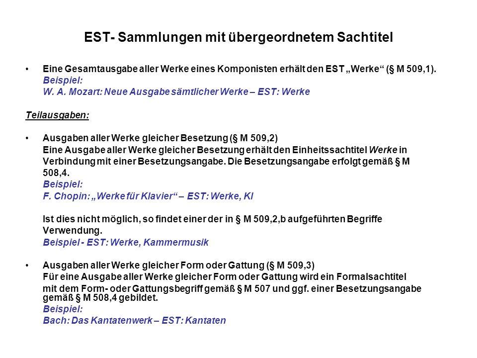 EST- Sammlungen mit übergeordnetem Sachtitel Eine Gesamtausgabe aller Werke eines Komponisten erhält den EST Werke (§ M 509,1). Beispiel: W. A. Mozart