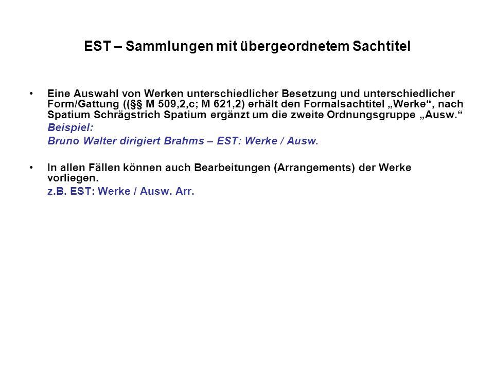 EST – Sammlungen mit übergeordnetem Sachtitel Eine Auswahl von Werken unterschiedlicher Besetzung und unterschiedlicher Form/Gattung ((§§ M 509,2,c; M