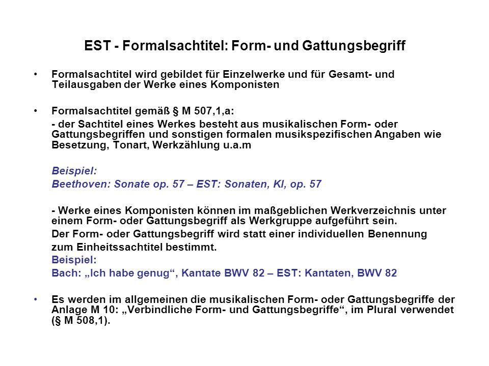 EST - Formalsachtitel: Generelles zu weiteren Angaben Den musikalischen Form- oder Gattungsbegriffen folgen: - im allgemeinen Angaben zur Besetzung gemäß der in § M 508,4 angegebenen Reihenfolge für konzertante Werke und Kammermusikwerke (Abkürzungen s.