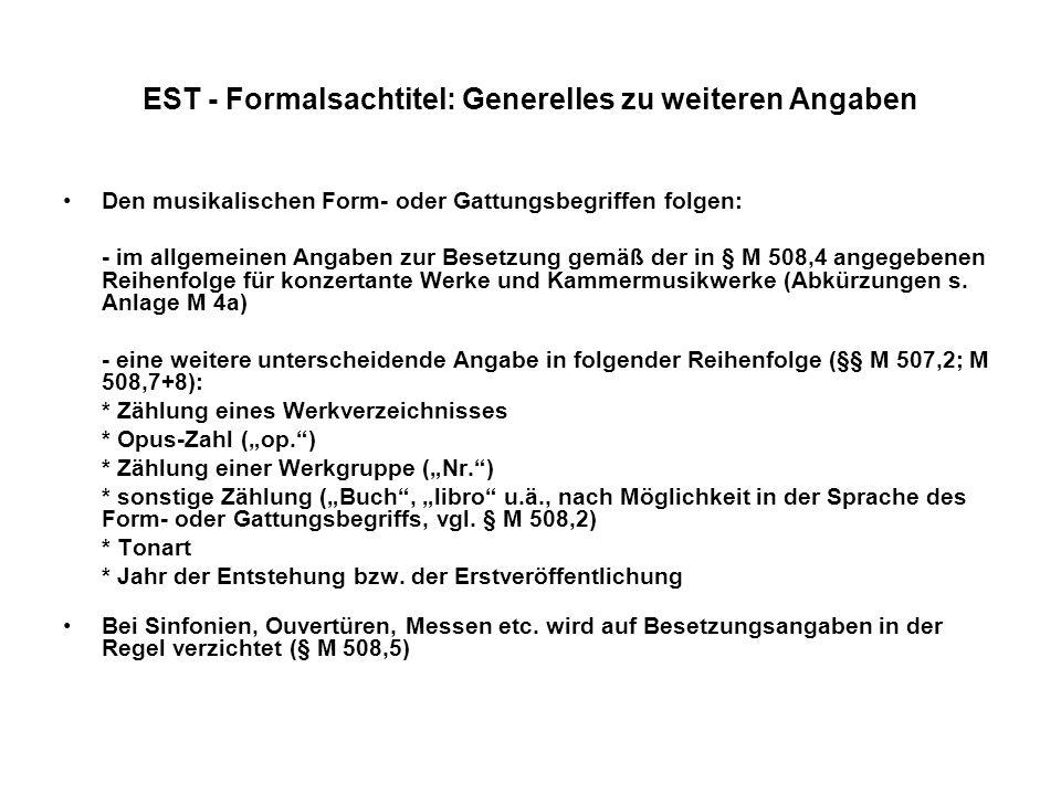 EST - Formalsachtitel: Generelles zu weiteren Angaben Den musikalischen Form- oder Gattungsbegriffen folgen: - im allgemeinen Angaben zur Besetzung ge