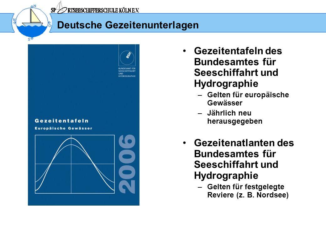 Deutsche Gezeitenunterlagen Gezeitentafeln des Bundesamtes für Seeschiffahrt und Hydrographie –Gelten für europäische Gewässer –Jährlich neu herausgeg