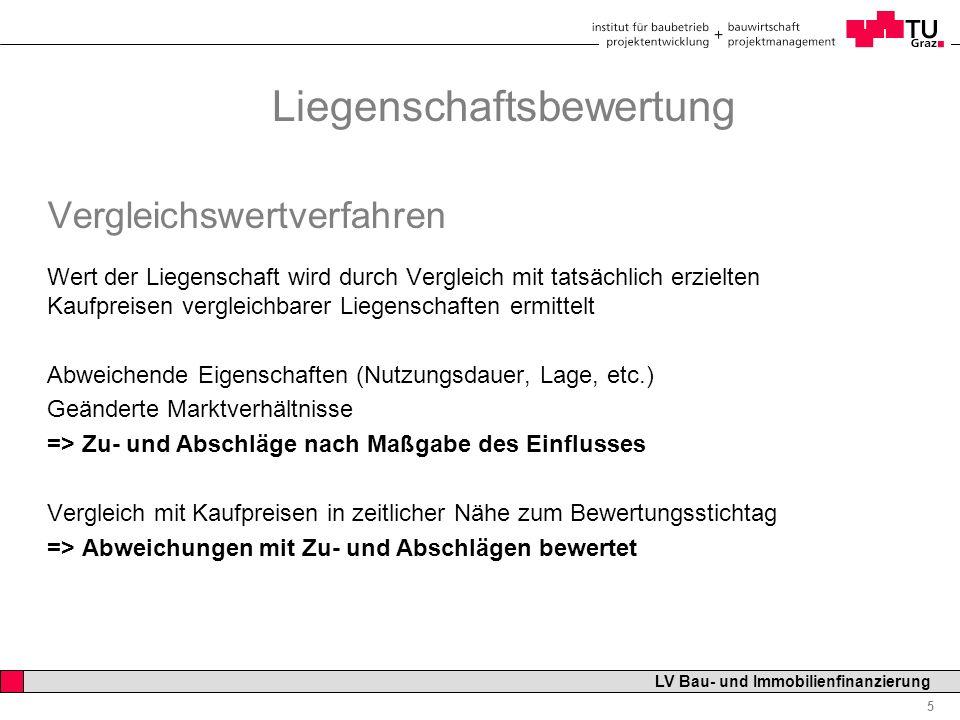 Professor Horst Cerjak, 19.12.2005 5 LV Bau- und Immobilienfinanzierung Liegenschaftsbewertung Vergleichswertverfahren Wert der Liegenschaft wird durc