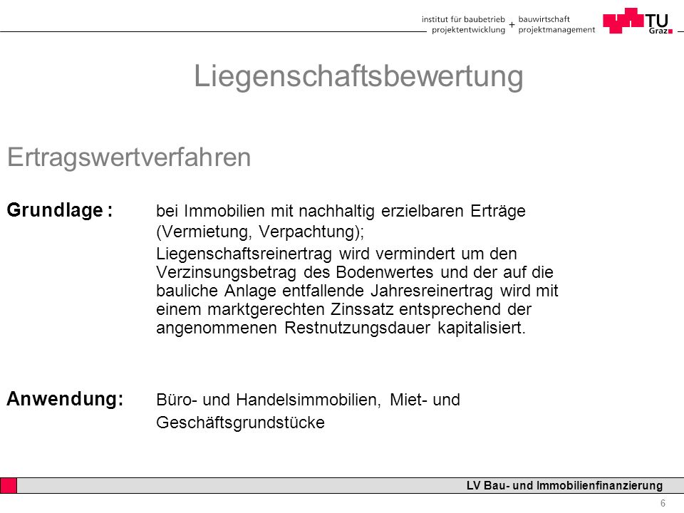Professor Horst Cerjak, 19.12.2005 7 LV Bau- und Immobilienfinanzierung Liegenschaftsbewertung Ertragswertverfahren