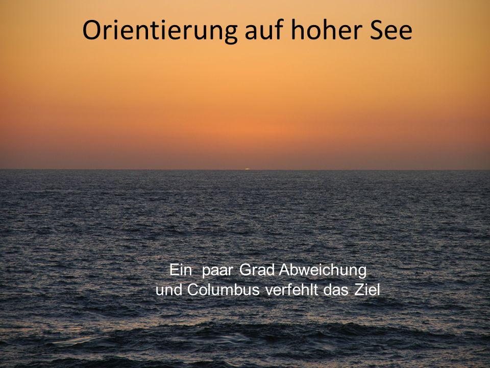 Orientierung auf hoher See Ein paar Grad Abweichung und Columbus verfehlt das Ziel