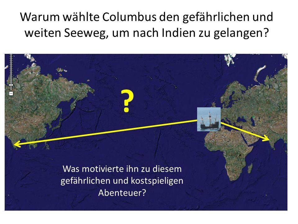 Warum wählte Columbus den gefährlichen und weiten Seeweg, um nach Indien zu gelangen? Was motivierte ihn zu diesem gefährlichen und kostspieligen Aben