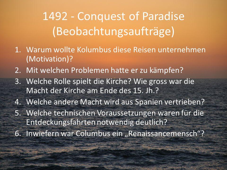 1492 - Conquest of Paradise (Beobachtungsaufträge) 1.Warum wollte Kolumbus diese Reisen unternehmen (Motivation)? 2.Mit welchen Problemen hatte er zu