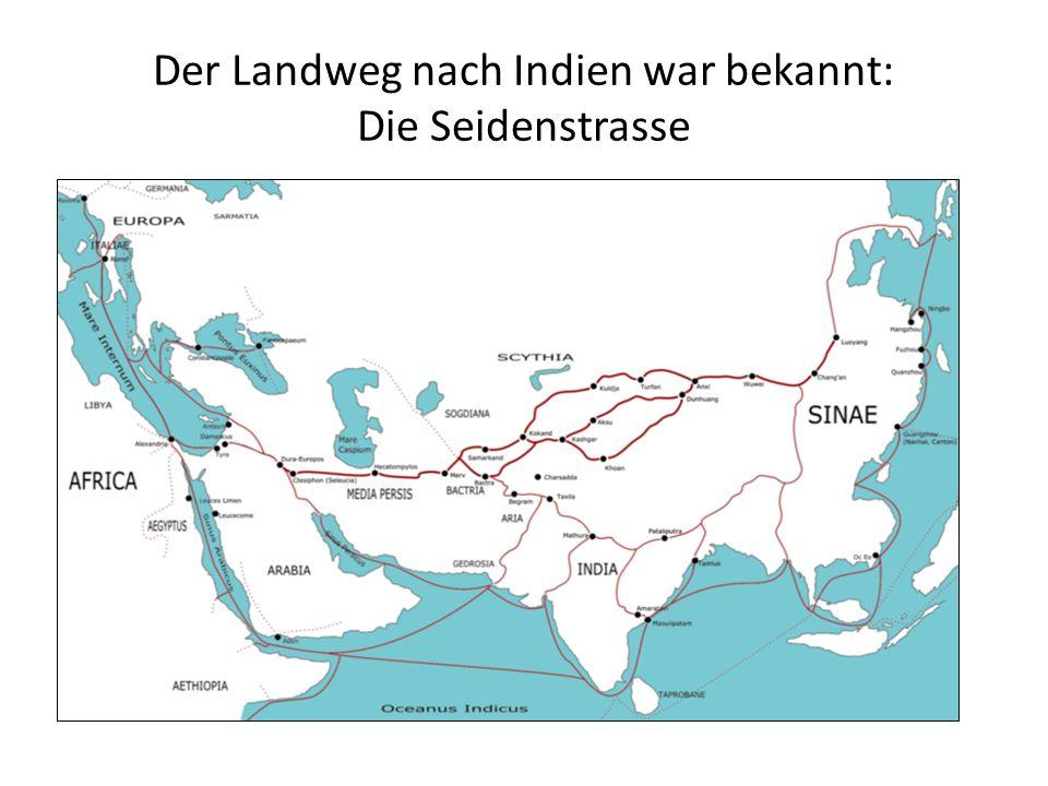 Der Landweg nach Indien war bekannt: Die Seidenstrasse