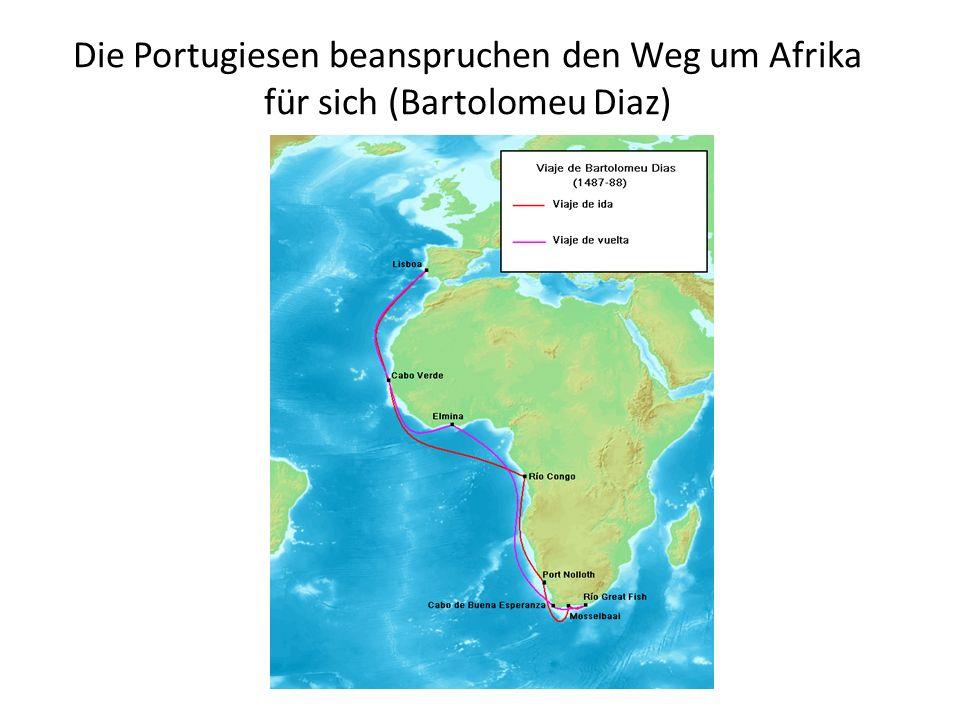 Die Portugiesen beanspruchen den Weg um Afrika für sich (Bartolomeu Diaz)