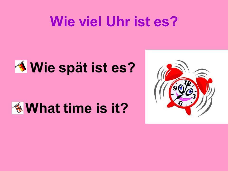 Wie viel Uhr ist es? Es ist …. (Uhr) Its …. (o clock)