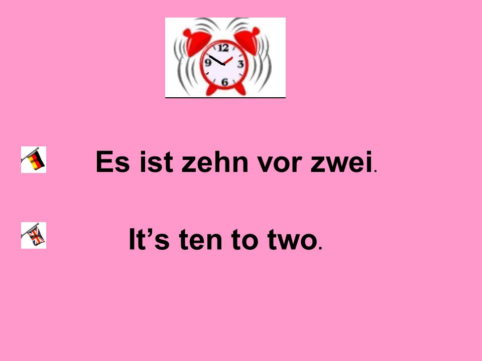 Es ist zehn vor zwei. Its ten to two.