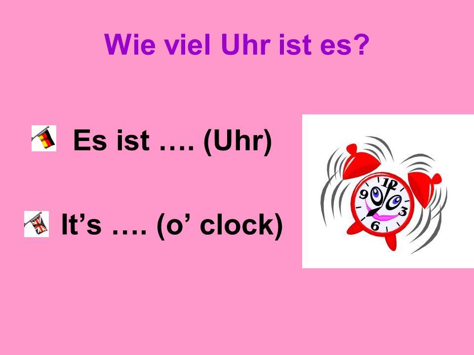 Wie viel Uhr ist es? Es ist 7 (Uhr). Its 7 (o clock).