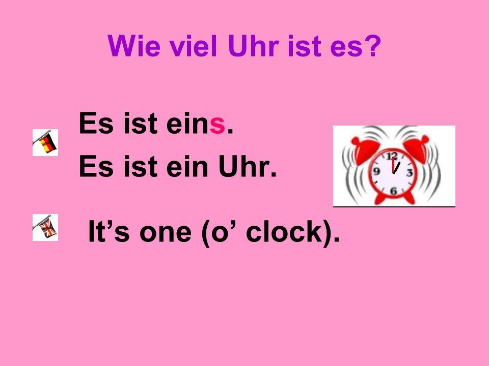 Wie viel Uhr ist es? Es ist eins. Es ist ein Uhr. Its one (o clock).