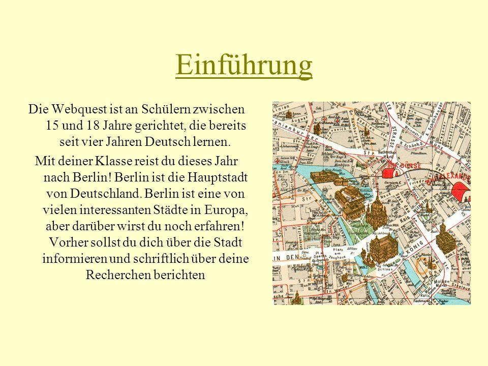Einführung Die Webquest ist an Schülern zwischen 15 und 18 Jahre gerichtet, die bereits seit vier Jahren Deutsch lernen. Mit deiner Klasse reist du di