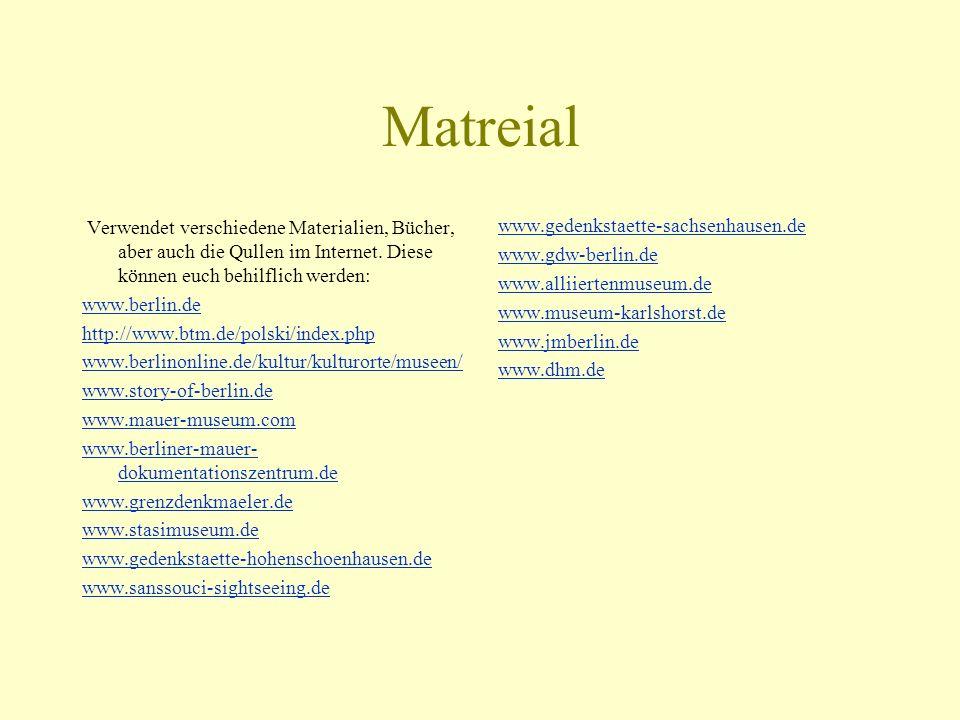 Matreial Verwendet verschiedene Materialien, Bücher, aber auch die Qullen im Internet. Diese können euch behilflich werden: www.berlin.de http://www.b