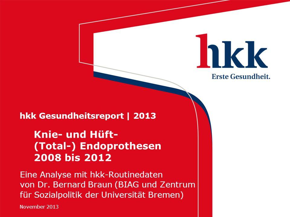 November 2013 hkk Gesundheitsreport | 2013 Eine Analyse mit hkk-Routinedaten von Dr. Bernard Braun (BIAG und Zentrum für Sozialpolitik der Universität