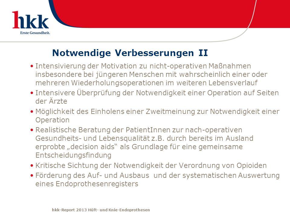 hkk-Report 2013 Hüft- und Knie-Endoprothesen Notwendige Verbesserungen II Intensivierung der Motivation zu nicht-operativen Maßnahmen insbesondere bei