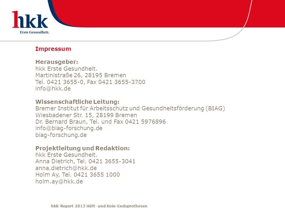 hkk-Report 2013 Hüft- und Knie-Endoprothesen Impressum Herausgeber: hkk Erste Gesundheit. Martinistraße 26, 28195 Bremen Tel. 0421 3655-0, Fax 0421 36