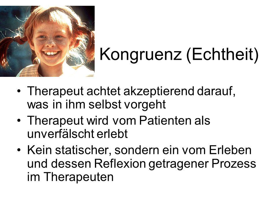 Kongruenz (Echtheit) Therapeut achtet akzeptierend darauf, was in ihm selbst vorgeht Therapeut wird vom Patienten als unverfälscht erlebt Kein statisc