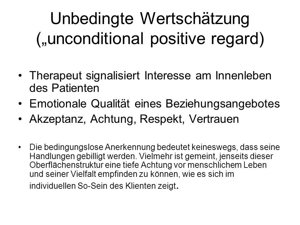 Unbedingte Wertschätzung (unconditional positive regard) Therapeut signalisiert Interesse am Innenleben des Patienten Emotionale Qualität eines Bezieh