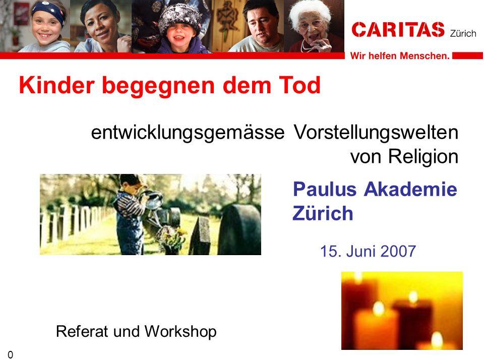Kinder begegnen dem Tod entwicklungsgemässe Vorstellungswelten von Religion Referat und Workshop 0 Paulus Akademie Zürich 15. Juni 2007